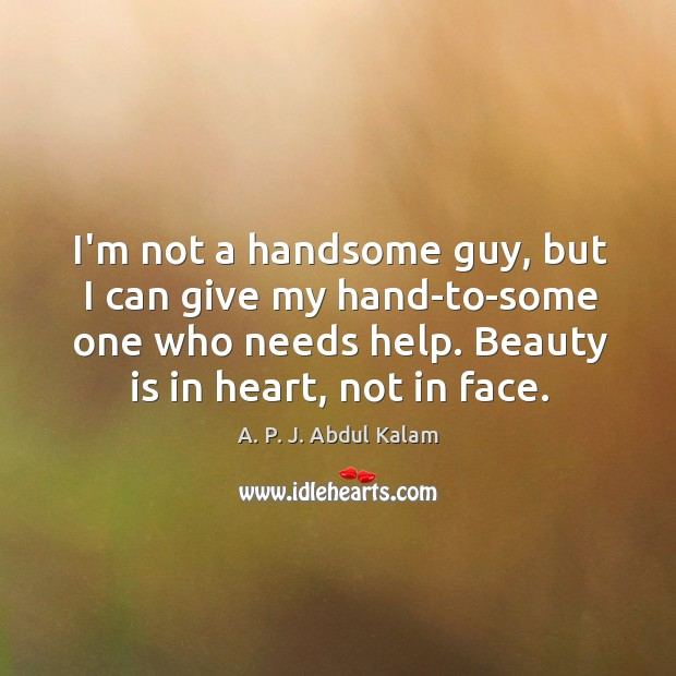 Image, I'm not a handsome guy, but I can give my hand-to-some one who needs help.