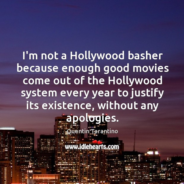 Image, I'm not a Hollywood basher because enough good movies come out of