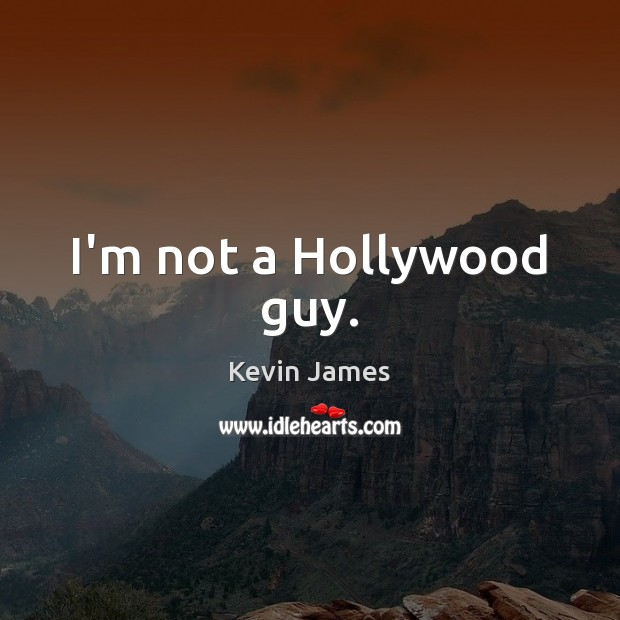 I'm not a Hollywood guy. Kevin James Picture Quote