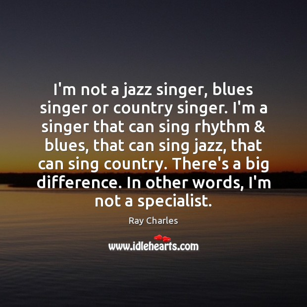 I'm not a jazz singer, blues singer or country singer. I'm a Ray Charles Picture Quote