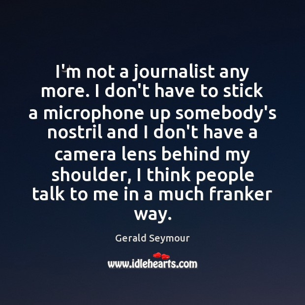 I'm not a journalist any more. I don't have to stick a Image