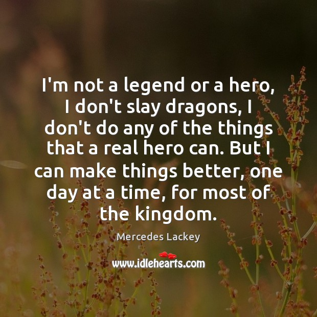 I'm not a legend or a hero, I don't slay dragons, I Image