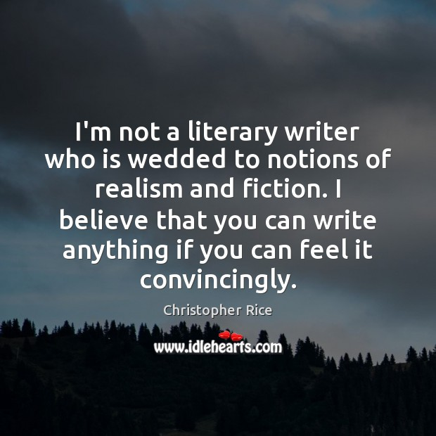 I'm not a literary writer who is wedded to notions of realism Christopher Rice Picture Quote