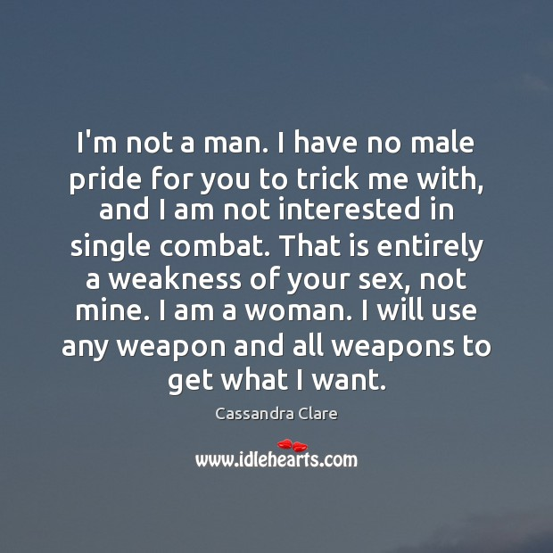 Image, I'm not a man. I have no male pride for you to