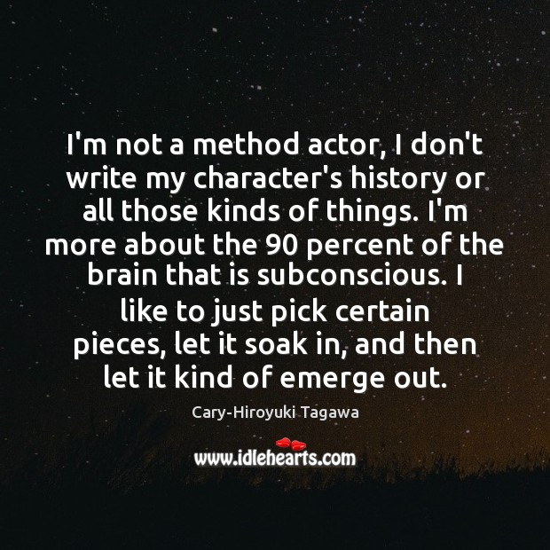 I'm not a method actor, I don't write my character's history or Image