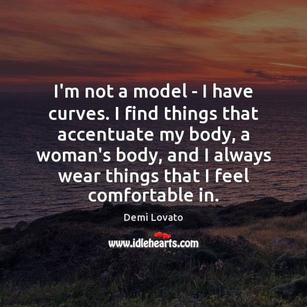 I'm not a model – I have curves. I find things that Demi Lovato Picture Quote
