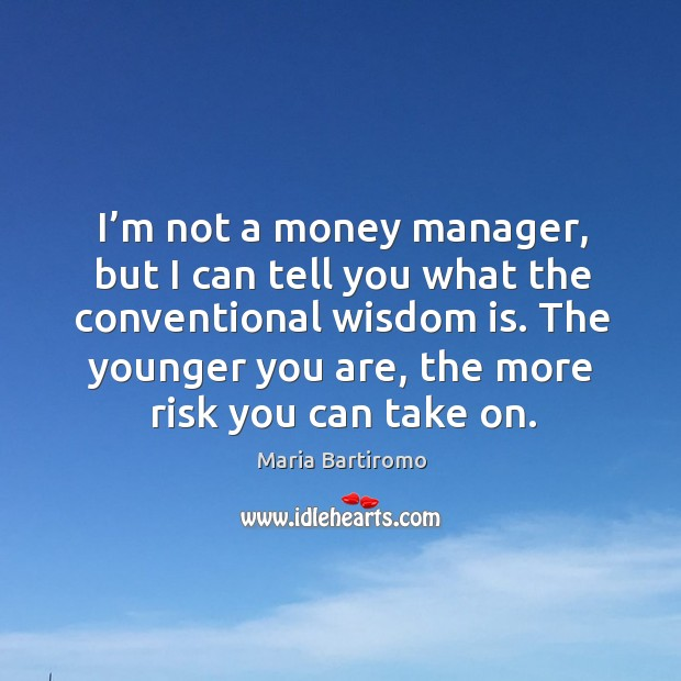 I'm not a money manager, but I can tell you what the conventional wisdom is. Image
