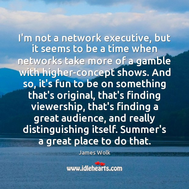 I'm not a network executive, but it seems to be a time Image