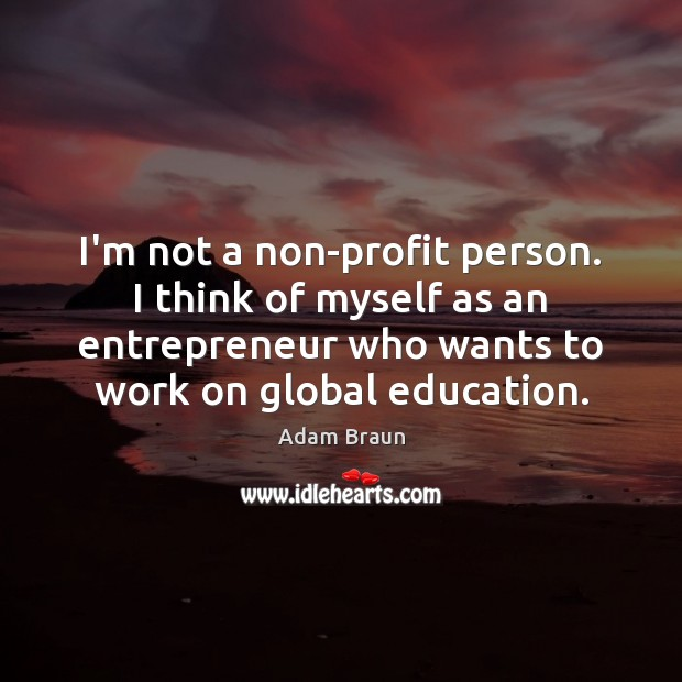 I'm not a non-profit person. I think of myself as an entrepreneur Image