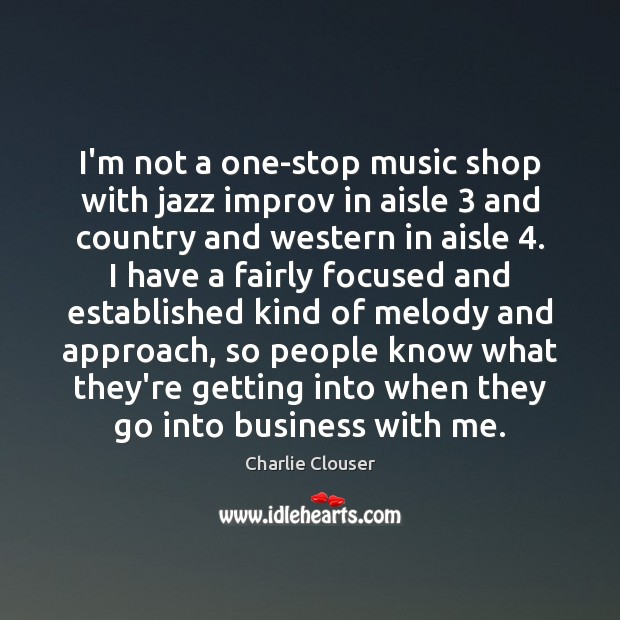 I'm not a one-stop music shop with jazz improv in aisle 3 and Image