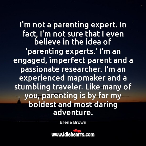 I'm not a parenting expert. In fact, I'm not sure that I Parenting Quotes Image