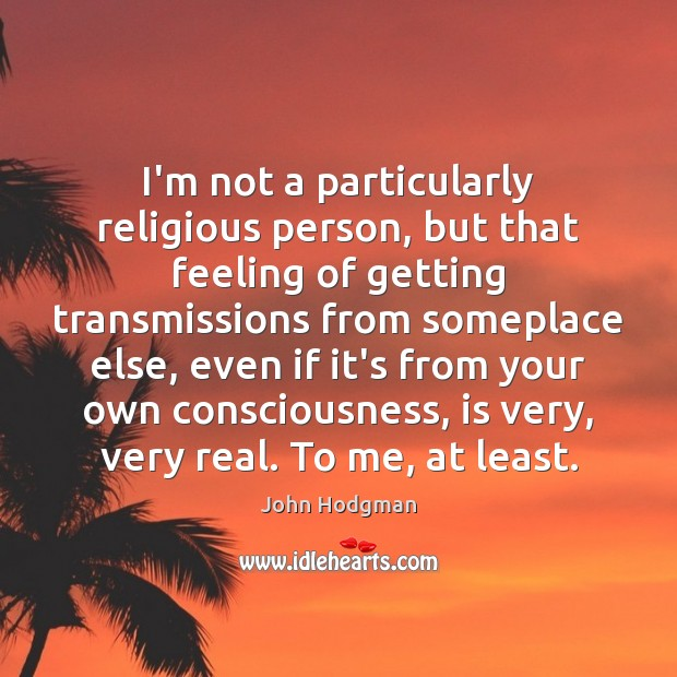 I'm not a particularly religious person, but that feeling of getting transmissions Image