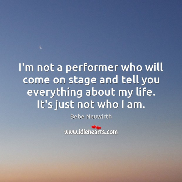 Image, I'm not a performer who will come on stage and tell you