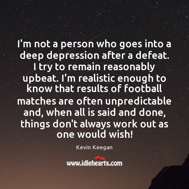 I'm not a person who goes into a deep depression after a Kevin Keegan Picture Quote