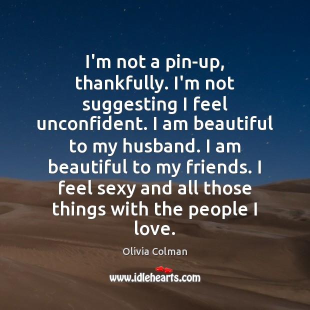 I'm not a pin-up, thankfully. I'm not suggesting I feel unconfident. I Image