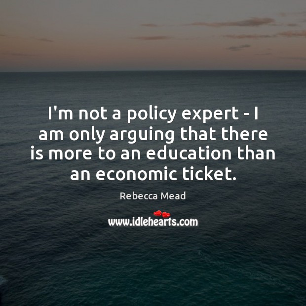 Image, I'm not a policy expert – I am only arguing that there
