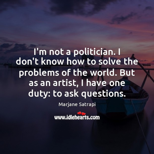 I'm not a politician. I don't know how to solve the problems Image