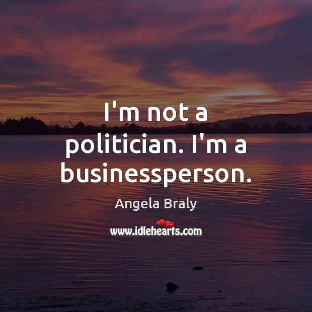 Image, I'm not a politician. I'm a businessperson.