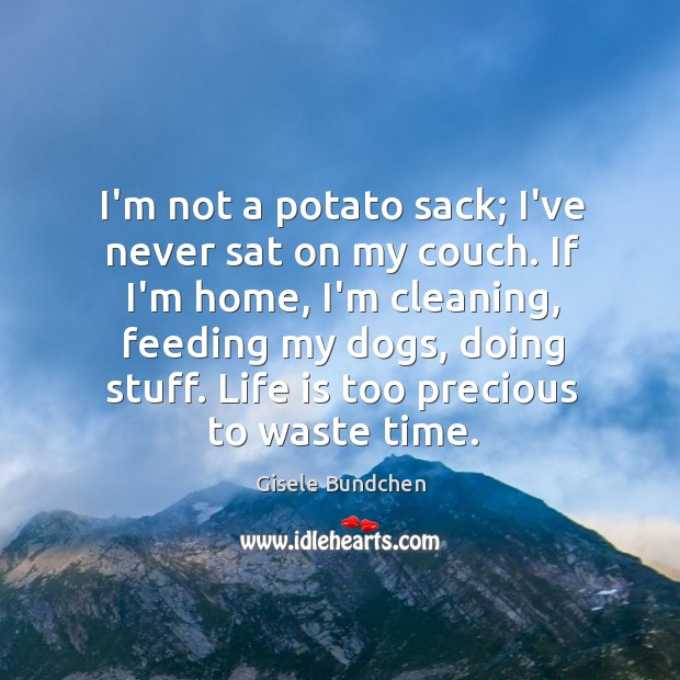 I'm not a potato sack; I've never sat on my couch. If Image