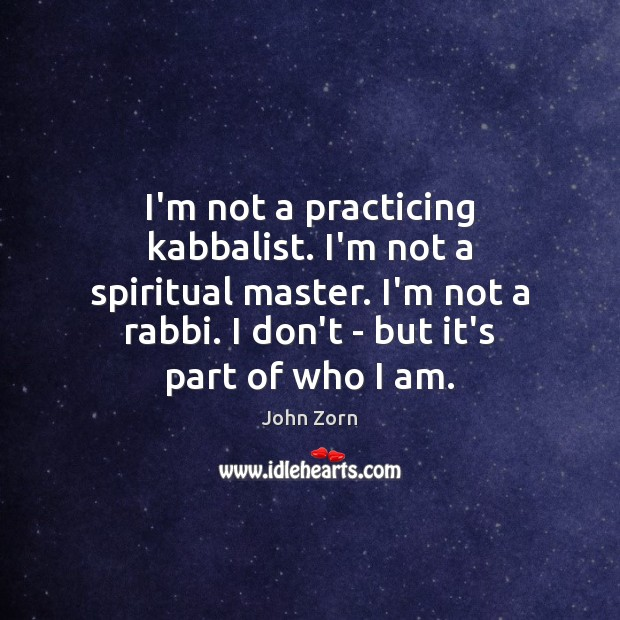I'm not a practicing kabbalist. I'm not a spiritual master. I'm not Image