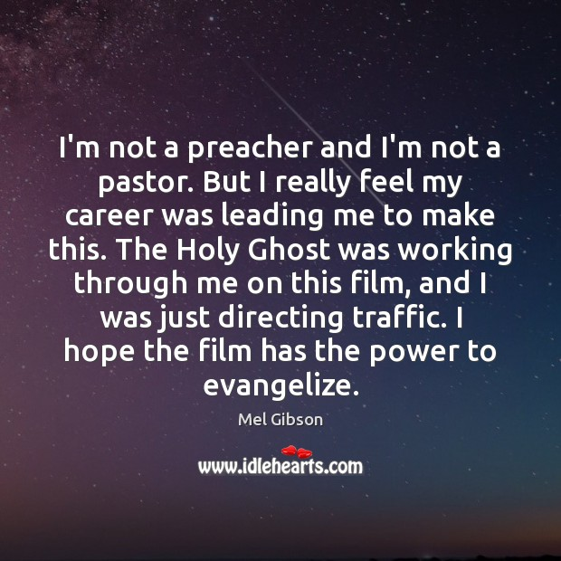 I'm not a preacher and I'm not a pastor. But I really Mel Gibson Picture Quote