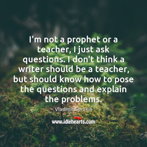 I'm not a prophet or a teacher, I just ask questions. I Image