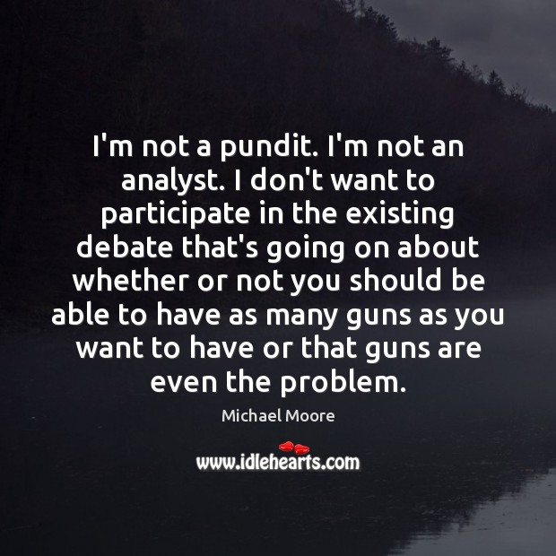 Image, I'm not a pundit. I'm not an analyst. I don't want to