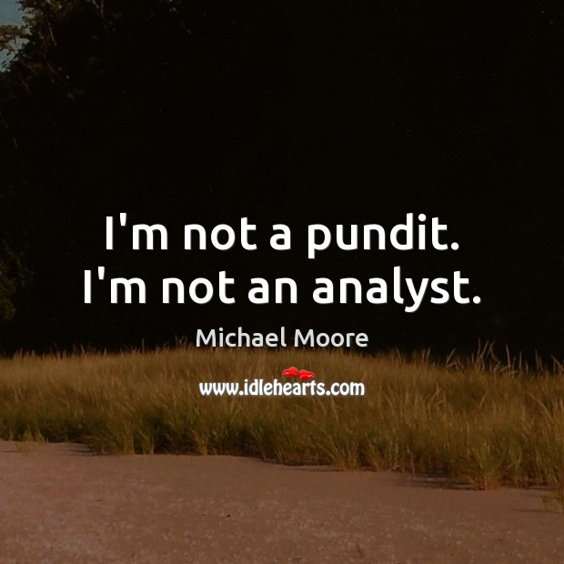 I'm not a pundit. I'm not an analyst. Image