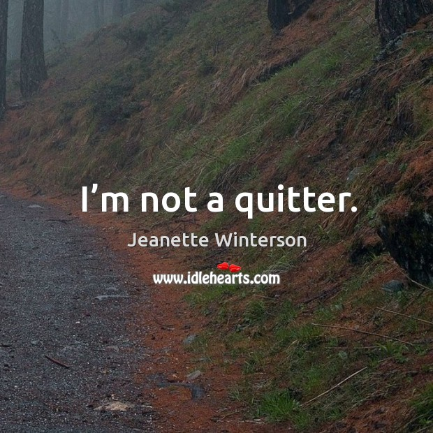 I'm not a quitter. Image
