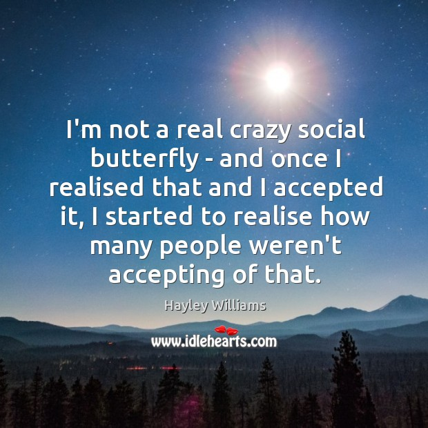 I'm not a real crazy social butterfly – and once I realised Image