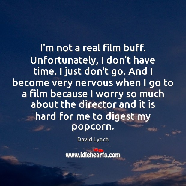 Image, I'm not a real film buff. Unfortunately, I don't have time. I