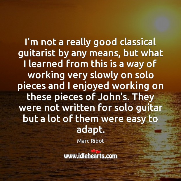 I'm not a really good classical guitarist by any means, but what Marc Ribot Picture Quote