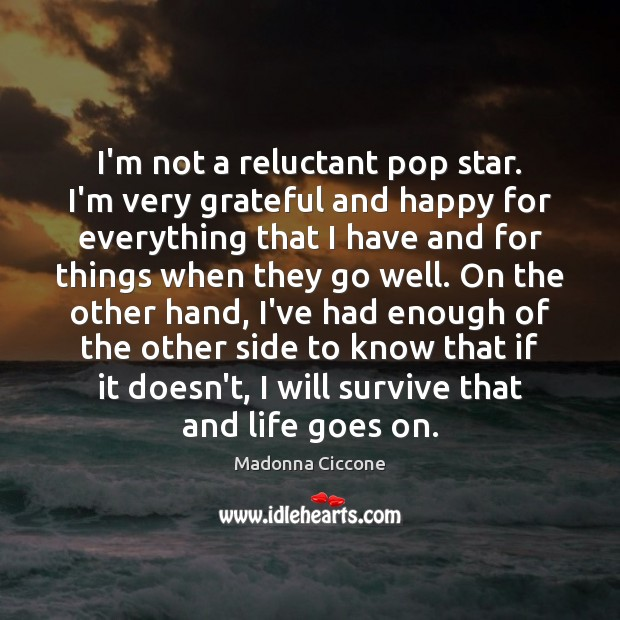 I'm not a reluctant pop star. I'm very grateful and happy for Madonna Ciccone Picture Quote