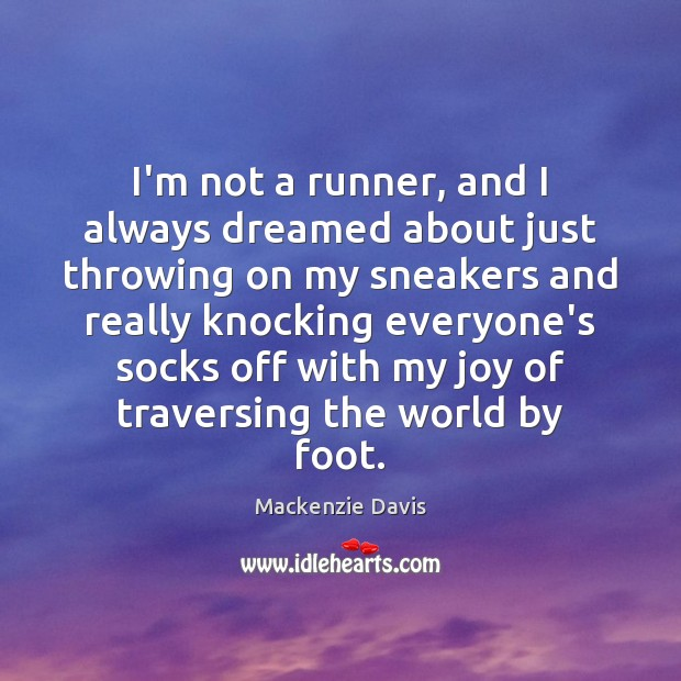 I'm not a runner, and I always dreamed about just throwing on Image