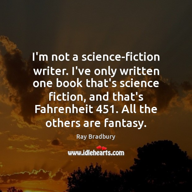 I'm not a science-fiction writer. I've only written one book that's science Image
