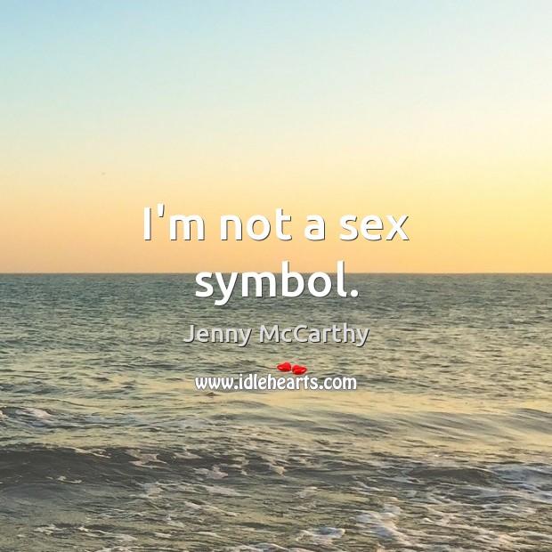 Image, I'm not a sex symbol.