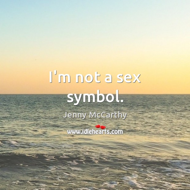 I'm not a sex symbol. Jenny McCarthy Picture Quote