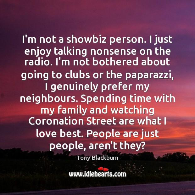Image, I'm not a showbiz person. I just enjoy talking nonsense on the