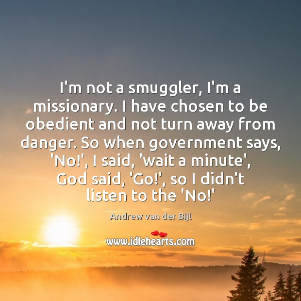 Image, I'm not a smuggler, I'm a missionary. I have chosen to be