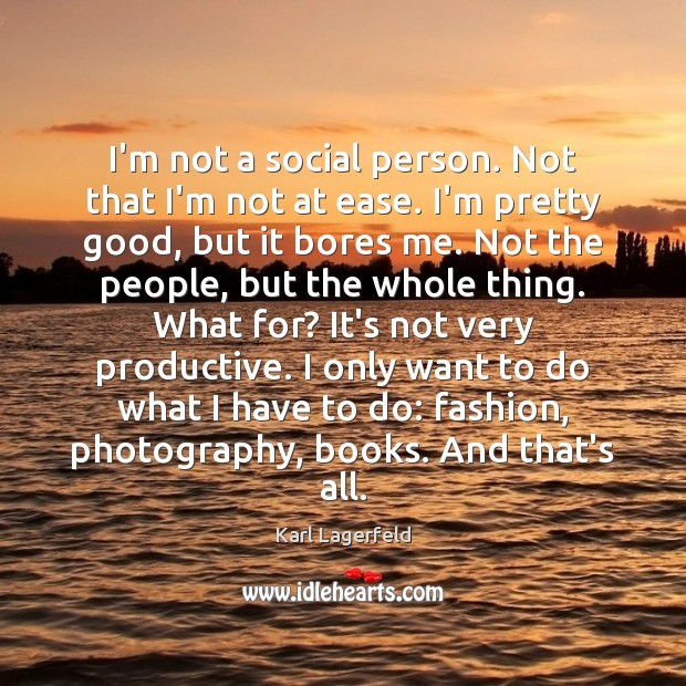 I'm not a social person. Not that I'm not at ease. I'm Karl Lagerfeld Picture Quote