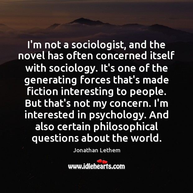 I'm not a sociologist, and the novel has often concerned itself with Image