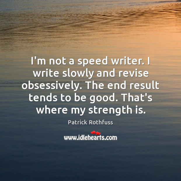 I'm not a speed writer. I write slowly and revise obsessively. The Image