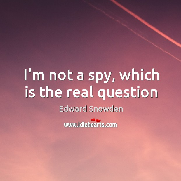 I'm not a spy, which is the real question Image