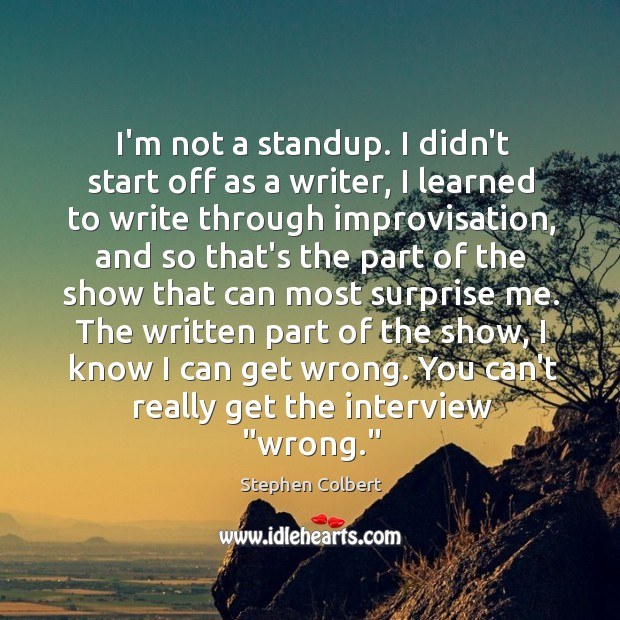 I'm not a standup. I didn't start off as a writer, I Image