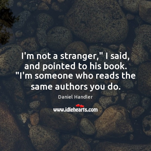 """I'm not a stranger,"""" I said, and pointed to his book. """"I'm Image"""