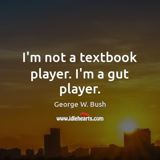 I'm not a textbook player. I'm a gut player. Image