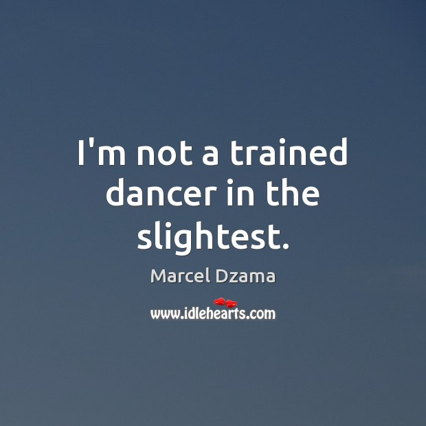 I'm not a trained dancer in the slightest. Image