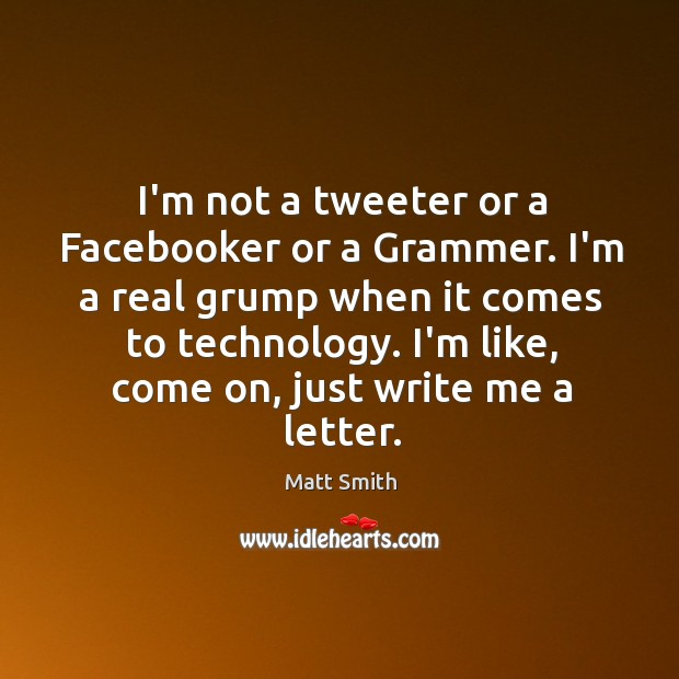 I'm not a tweeter or a Facebooker or a Grammer. I'm a Matt Smith Picture Quote