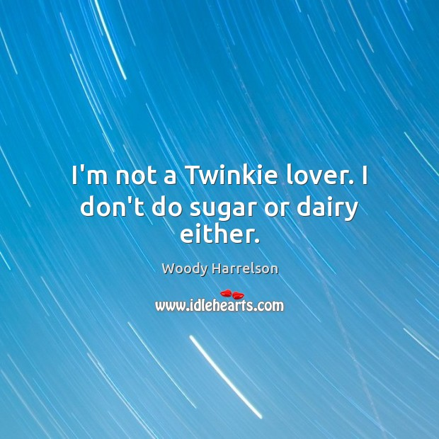 Image, I'm not a Twinkie lover. I don't do sugar or dairy either.