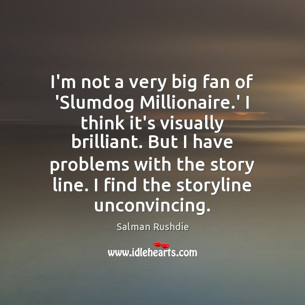 Image, I'm not a very big fan of 'Slumdog Millionaire.' I think